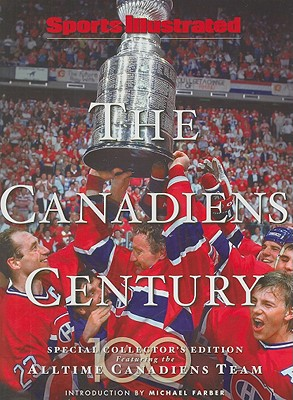 The Canadiens Century - Sports Illustrated, and Farber, Michael (Introduction by)