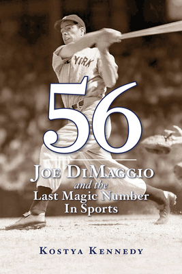 56: Joe Dimaggio and the Last Magic Number in Sports - Kennedy, Kostya