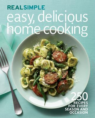 Real Simple Easy, Delicious Home Cooking: 250 Recipes for Every Season and Occasion - Time Inc Home Entertainment