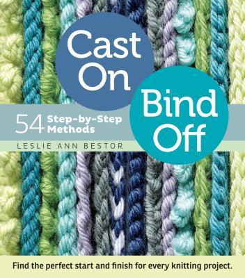 Cast On, Bind Off: 54 Step-By-Step Methods - Bestor, Leslie Ann, and Polak, John (Photographer)
