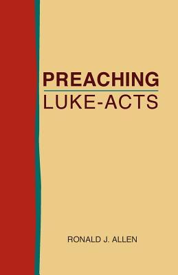 Preaching Luke-Acts - Allen, Ronald J