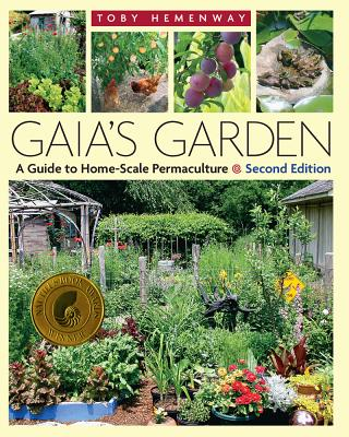 Gaia's Garden: A Guide to Home-Scale Permaculture - Hemenway, Toby