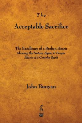The Acceptable Sacrifice: The Excellency of a Broken Heart - Bunyan, John