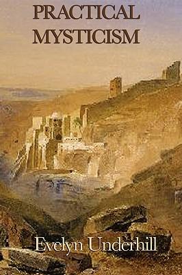 Practical Mysticism - Underhill, Evelyn