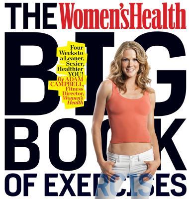The Women's Health Big Book of Exercises - Campbell, Adam, MS, CSCS