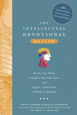 The Intellectual Devotional Health: Revive Your Mind, Complete Your Education, and Digest a Daily Dose of Wellness Wisdom - Kidder, David S, and Oppenheim, Noah D, and Young, Bruce K