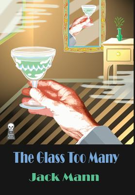 The Glass Too Many - Mann, Jack, and Tucker, Fender (Editor), and O'Keefe, Gavin L (Designer)