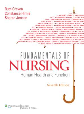 Fundamentals of Nursing: Human Health and Function - Craven, Ruth F, Edd, RN, and Hirnle, Constance J, MN, RN, and Jensen, Sharon, MN, RN