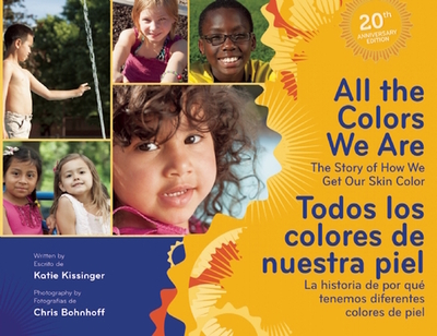 All the Colors We are / Todos Los Colores De Nuestra Piel: The Story of How We Get Our Skin Color / La Historia De Por Que Tenemos Diferentes Colores De Piel - Kissinger, Katie