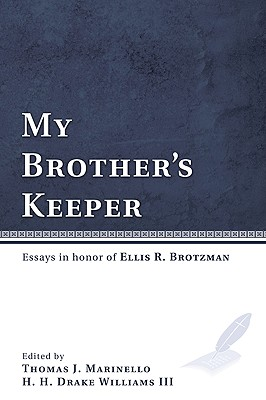 My Brother's Keeper: Essays in Honor of Ellis R. Brotzman - Marinello, Thomas J (Editor), and Williams, H H Drake, III (Editor)