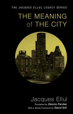 The Meaning of the City - Ellul, Jacques, and Pardee, Dennis (Translated by), and Gill, David (Foreword by)