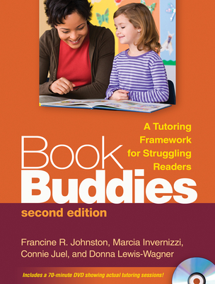 Book Buddies: A Tutoring Framework for Struggling Readers - Johnston, Francine R, Ed.D., and Invernizzi, Marcia, Ph.D., and Juel, Connie, Ph.D.