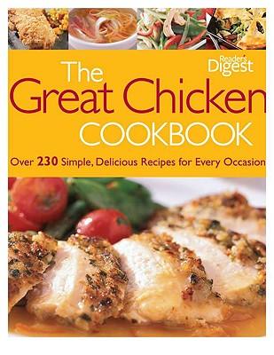 The Great Chicken Cookbook: Over 230 Simple, Delicious Recipes for Every Occasion - Reader's Digest (Creator)