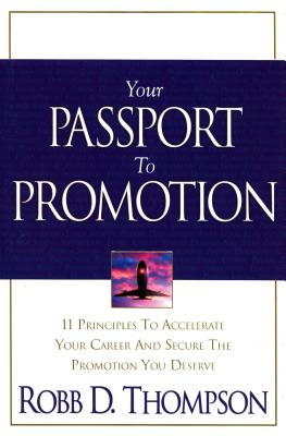 Your Passport to Promotion: 11 Principles to Accelerate Your Career and Secure the Promotion You Deserve - Thompson, Robb, Dr.