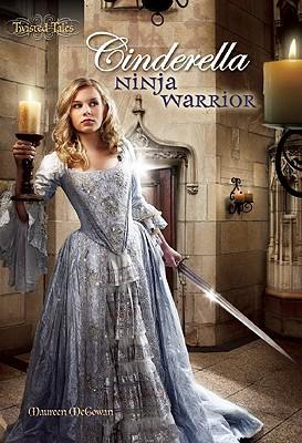 Cinderella: Ninja Warrior - McGowan, Maureen