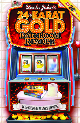 Uncle John's 24-Karat Gold Bathroom Reader - Bathroom Readers' Institute (Creator)