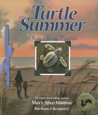 Turtle Summer: A Journal for My Daughter - Monroe, Mary Alice, and Bergwerf, Barbera (Photographer)