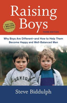 Raising Boys: Why Boys Are Different--And How to Help Them Become Happy and Well-Balanced Men - Biddulph, Steve
