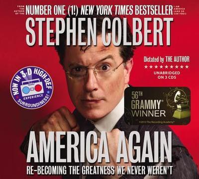 America Again: Re-Becoming the Greatness We Never Weren't - Colbert, Stephen