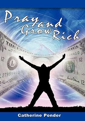 Pray and Grow Rich - Ponder, Catherine