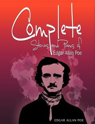 Complete Stories and Poems of Edgar Allan Poe - Poe, Edgar Allan