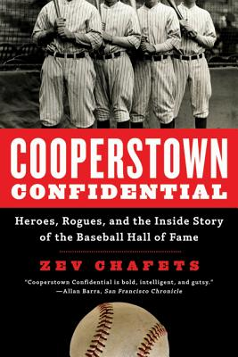 Cooperstown Confidential: Heroes, Rogues, and the Inside Story of the Baseball Hall of Fame - Chafets, Zev