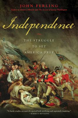 Independence: The Struggle to Set America Free - Ferling, John