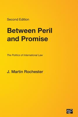 Between Peril and Promise: The Politics of International Law - Rochester, J Martin, and Rochester, Martin J