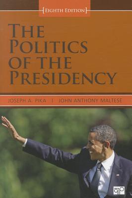 The Politics of the Presidency - Pika, Joseph A, and Maltese, John Anthony, Professor