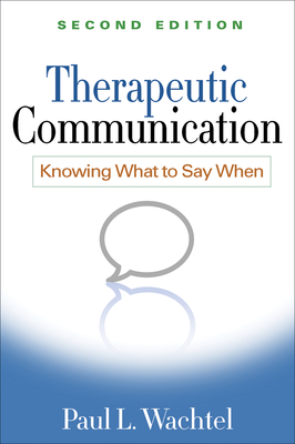 Therapeutic Communication: Knowing What to Say When - Wachtel, Paul L, PhD, and Wachtel, Ellen F, PhD (Afterword by)