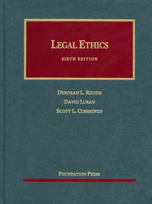 Legal Ethics - Rhode, Deborah L, and Luban, David, and Cummings, Scott L