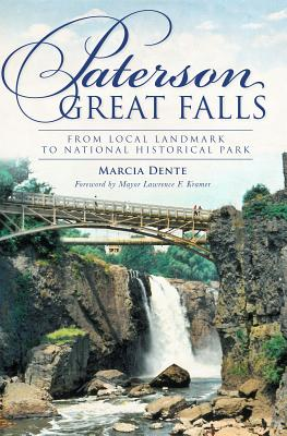 Paterson Great Falls: From Local Landmark to National Historical Park - Dente, Marcia, and Kramer, Lawrence F (Foreword by)