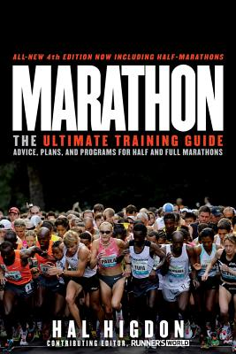 Marathon: The Ultimate Training Guide: Advice, Plans, and Programs for Half and Full Marathons - Higdon, Hal