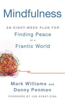 Mindfulness: An Eight-Week Plan for Finding Peace in a Frantic World - Williams, Mark, PhD, and Penman, Danny, and Williams, J Mark G, Dphil