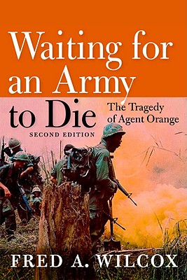 Waiting for an Army to Die: The Tragedy of Agent Orange - Wilcox, Fred A