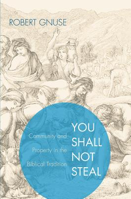 You Shall Not Steal: Community and Property in the Biblical Tradition - Gnuse, Robert