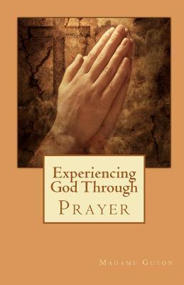 Experiencing God Through Prayer - Guyon, Madame