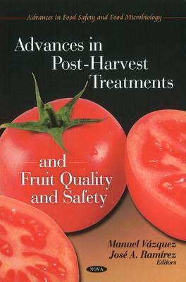 Advances in Post-Harvest Treatments & Fruit Quality & Safety - Vazquez, Manuel (Editor), and Ramirez de Leon, Jose A. (Editor)