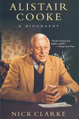 Alistair Cooke: A Biography - Clarke, Nick