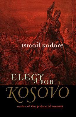 Elegy for Kosovo: Stories - Kadare, Ismail