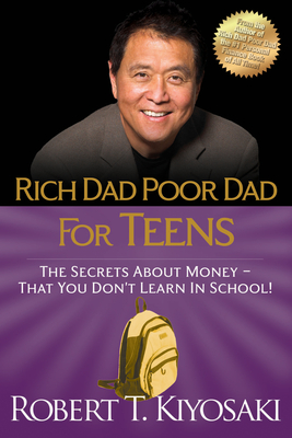 Rich Dad Poor Dad for Teens: The Secrets about Money--That You Don't Learn in School! - Kiyosaki, Robert T