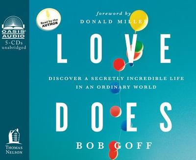 Love Does: Discover a Secretly Incredible Life in an Ordinary World - Goff, Bob (Read by), and Miller, Donald (Foreword by)