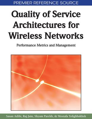 Quality of Service Architectures for Wireless Networks: Performance Metrics and Management - Adibi, Sasan