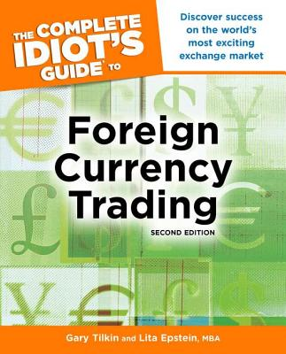 The Complete Idiot's Guide to Foreign Currency Trading - Tilkin, Gary, and Epstein, Lita, MBA