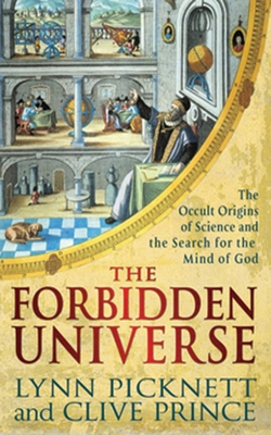 The Forbidden Universe: The Occult Origins of Science and the Search for the Mind of God - Picknett, Lynn, and Prince, Clive