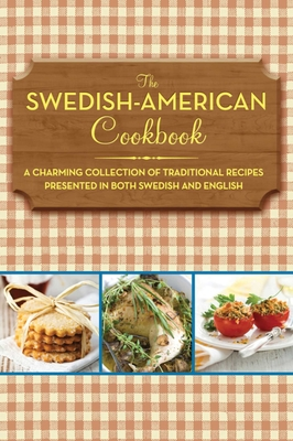The Swedish-American Cookbook: A Charming Collection of Traditional Recipes Presented in Both Swedish and English - Skyhorse Publishing (Creator)