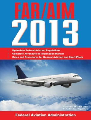 FAR/AIM: Federal Aviation Regulations/Aeronautical Information Manual - Federal Aviation Administration (FAA)