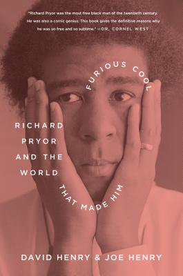 Furious Cool: Richard Pryor and the World That Made Him - Henry, David, and Henry, Joe
