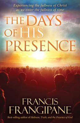The Days of His Presence - Frangipane, Francis, Reverend