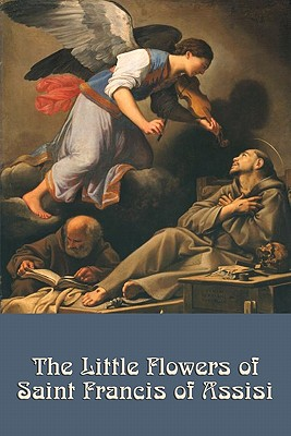 The Little Flowers of Saint Francis of Assisi - Saint Francis of Assisi, and Di Bernardone, Giovanni Francesco, and Livingston, Arthur (Introduction by)